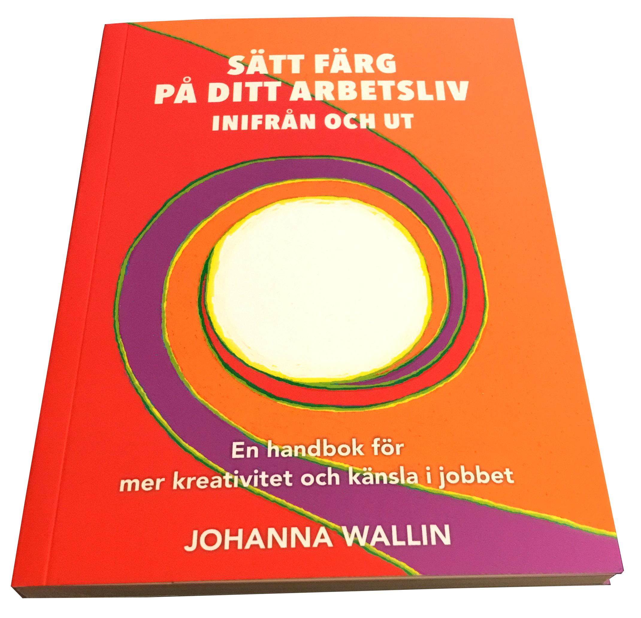 Sätt färg på ditt arbetsliv / Johanna Wallin